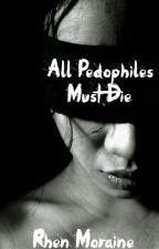 All Pedophiles Must Die by Rhen_Moraine