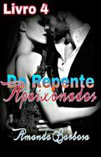 De Repente Apaixonados #4 (Completo) / EM REVISÃO by AutoraAmandaBarbosa
