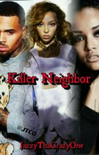 Killer Neighbor  by JazzyThaCrazyOne