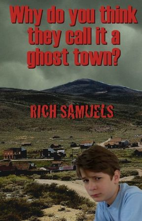 Why Do You Think They Call it a Ghost Town? by RichSamuels