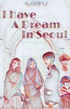 I Have A Dream In Seoul  by suciatinur