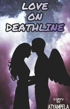 LOVE on DEATHLINE [5th] by atyampela