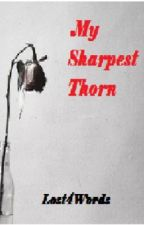My Sharpest Thorn by Lost4Words