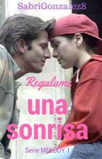 Regalame una sonrisa (Serie MELODY 1) by SabriGonzalez8