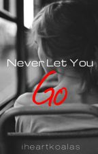 Never Let You Go by iheartkoalas