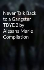 Never Talk Back to a Gangster TBYD2 by Alesana Marie Compilation by JeiEmery
