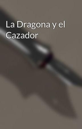 La Dragona y el Cazador by Dianapusca