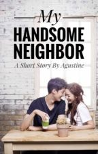 My Handsome Neighbour (Short Story) by agustine81