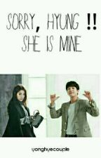 Sorry, Hyung !!! She Is Mine by yonghyecouple