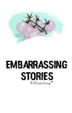 ♡ Embarrassing Stories ♡ by hallucynated
