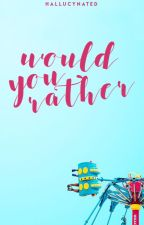 ♡ Would You Rather ♡ by hallucynated