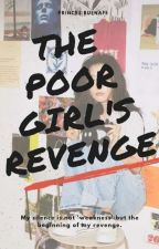 The Poor Girl REVENGE by Princes1414