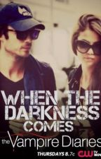 When the Darkness comes (Vampire Diaries Fanfiction) by Lina_Cookie_McCurty