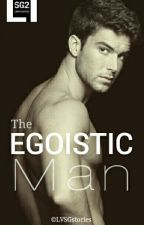 The Egoistic Man (COMPLETED) by ladyvisionSG2