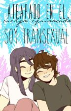ATRAPADO EN EL CUERPO EQUIVOCADO; Soy Transexual.  by fuckingweirdboy