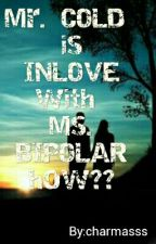 Mr. Cold is Inlove with Ms. Bipolar?? How?? by charmassss
