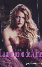 La ambición de Aline by pepymoray