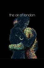 the air of london.#wattys2017 by AThiefOfBook