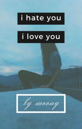 I hate you, I love you    e.d by lunar_bae