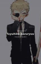 Fuyuhiko Kuzuryuu Oneshots by vyxenyuki