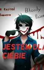 Jestem Dla Ciebie  Bloody Painter Love Story by ____Karii____