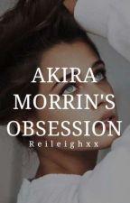 Akira Morrin's Obsession by Reileighxx