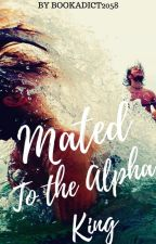 The Alpha's Human Mate (Previous title: Mated To The Alpha King) by Bookadict2058