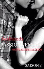 PASSIONNEMENT Sexfriends (Saison 1 Format Final) by ecrivaineamatrice