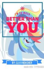 I'm So Much Better Than You by BrianaIsDABest