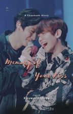 Memory Of Your Kiss [COMPLETE] by LittleChanbaek