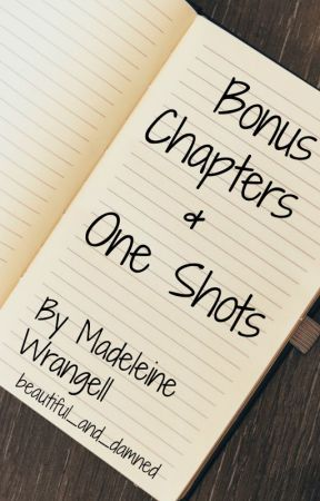 Bonus Chapters & One Shots by beautiful_and_damned