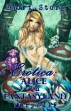Erotica: Alice In Fantasyland (Short Story) by MaryWulf