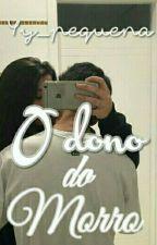A Filha Do Dono Do Morro by Yy_Pequena