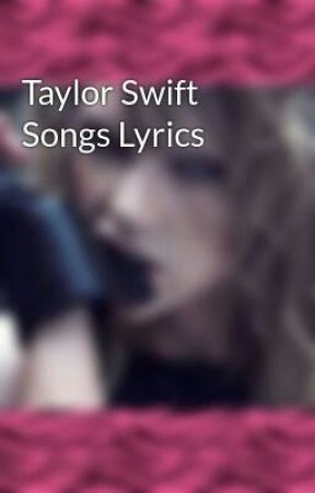 Taylor Swift Songs Lyrics - The Way I Loved You - Wattpad