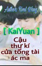 [ KaiYuan ] Cậu thư kí của tông tài ác ma by Riml_Wang