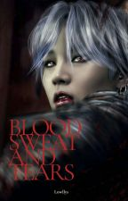 Blood Sweat and Tears [private] ✔ by Lisdharenjani