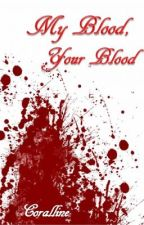 My Blood, Your Blood by Coralline