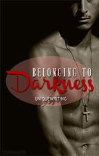 Belonging to Darkness by UniqueWrItInG