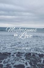Misfortunes In love™ [COMPLETED] by GirlYouCanNeverBe