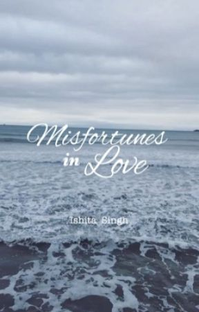 Misfortunes In love by GirlYouCanNeverBe
