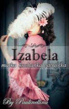 Izabela - kochanka, matka, patriotka by paulinellina