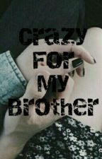 "Crazy for my ""Brother""  by xXEvvxX"