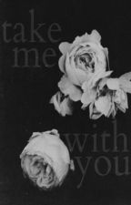 Take Me With You by raspberrymena