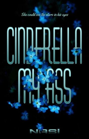 Cinderella my Ass (COMPLETED ✔)