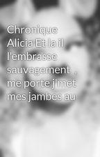 Chronique Alicia Et la il l'embrasse sauvagement  , me porte j'met mes jambes au by laa-boss