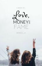 Love, Money And Fame by Manall_x