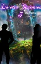 La Otra Dimensión #3 (Mundos enfrentados) by Seira_14