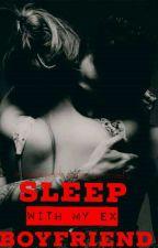 sleep with my ex-boyfriend (the secret story series #1) by lovelychanchan28