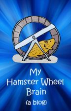 My Hamster Wheel Brain (a blog) by Zoe_Blessing