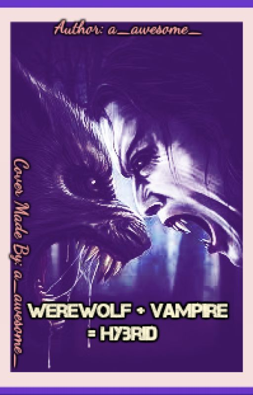 Werewolf + Vampire = Hybrid by a_awesome_
